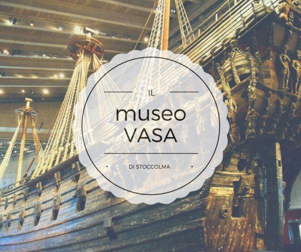 Il Museo Vasa – Stoccolma