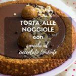 Torta alle nocciole con ganache al cioccolato fondente