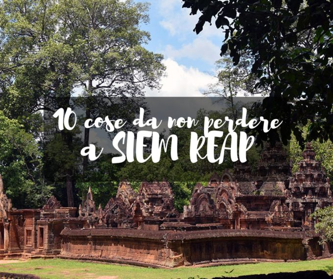 10 cose da non perdere a Siem Reap