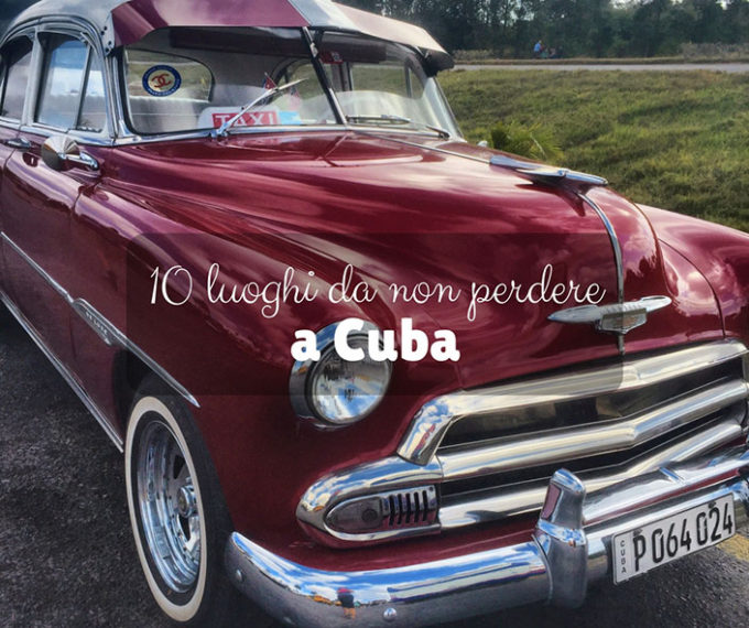 10 luoghi da non perdere a Cuba